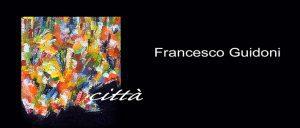 Città. Francesco Guidoni alla Galleria Il Sipario di Giulianello di Cori