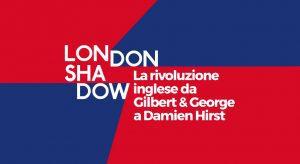 London Shadow. La rivoluzione inglese da Gilbert & George a Damien Hirst