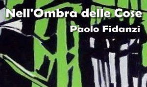 Nell'Ombra delle Cose - personale di Paolo Fidanzi
