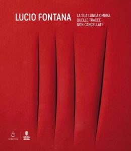 Lucio Fontana. La Sua Ombra Lunga