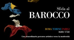SFIDA AL BAROCCO. Roma Torino Parigi 1680-1750